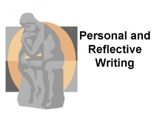 Personal and Reflective Writing What is it Personal