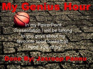 My Genius Hour In my Power Point Presentation