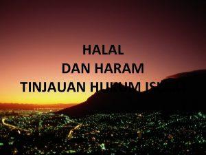 HALAL DAN HARAM TINJAUAN HUKUM ISLAM Pengertian Halal