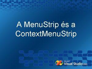 A Menu Strip s a Context Menu Strip