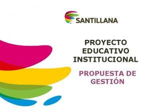 PROYECTO EDUCATIVO INSTITUCIONAL PROPUESTA DE GESTIN Qu es