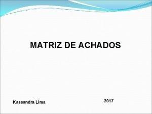 MATRIZ DE ACHADOS Kassandra Lima 2017 Matriz de