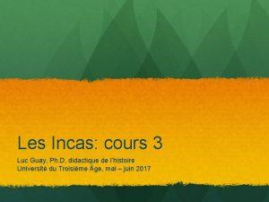 Les Incas cours 3 Luc Guay Ph D