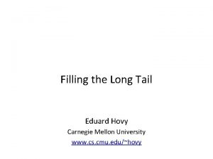 Filling the Long Tail Eduard Hovy Carnegie Mellon