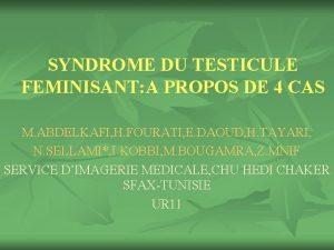 SYNDROME DU TESTICULE FEMINISANT A PROPOS DE 4