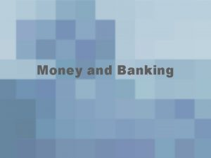 Money and Banking Forms of Money Barter exchanging