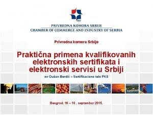 Privredna komora Srbije Praktina primena kvalifikovanih elektronskih sertifikata