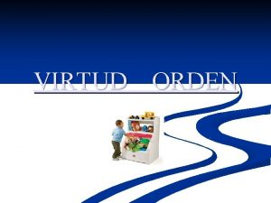 VIRTUD ORDEN La virtud del orden es considerada