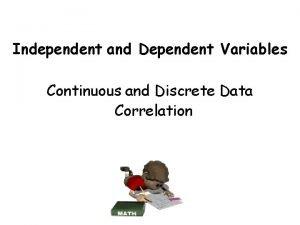 Independent and Dependent Variables Continuous and Discrete Data