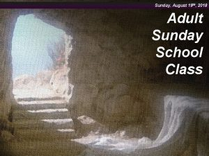 Sunday August 19 th 2018 Adult Sunday School