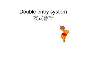 Double entry system Double entry system Enter Transaction
