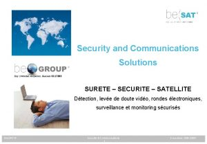 Security and Communications Solutions SURETE SECURITE SATELLITE Dtection