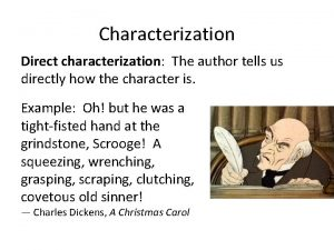 Characterization Direct characterization The author tells us directly