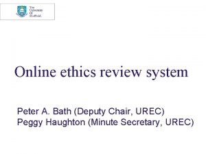 Online ethics review system Peter A Bath Deputy