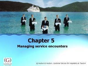 Chapter 5 Managing service encounters Hudson Hudson Customer