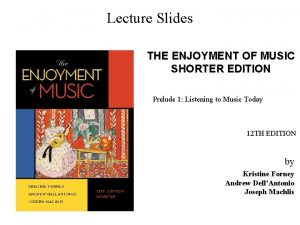 Lecture Slides THE ENJOYMENT OF MUSIC SHORTER EDITION