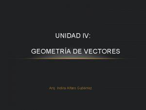 UNIDAD IV GEOMETRA DE VECTORES Arq Indira Alfaro