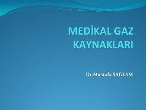 MEDKAL GAZ KAYNAKLARI Dr Mustafa SALAM Medikal gaz