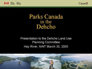 Parks Canada in the Dehcho Presentation to the
