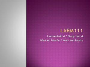 Leereenheid 4 Study Unit 4 Werk en familie