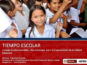 TIEMPO ESCOLAR Jornada Escolar Extendida Una estrategia para