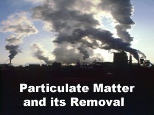 Particulate Matter and its Removal 11272020 Particulate Matter