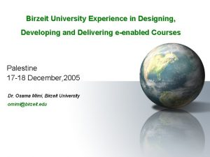 Birzeit University Experience in Designing Developing and Delivering