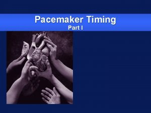 Pacemaker Timing Part I Pacemaker Timing Objectives z