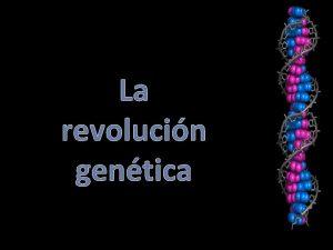 La revolucin gentica Historia de la gentica 1