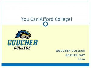 You Can Afford College GOUCHER COLLEGE GOPHER DAY