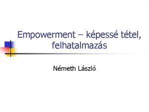 Empowerment kpess ttel felhatalmazs Nmeth Lszl Empowerment kpess