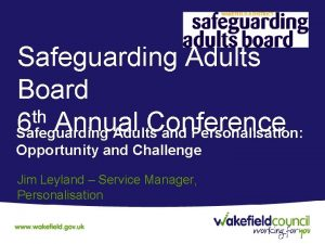 Safeguarding Adults Board th 6 Annual Conference Safeguarding