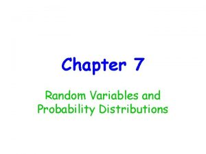 Chapter 7 Random Variables and Probability Distributions Random