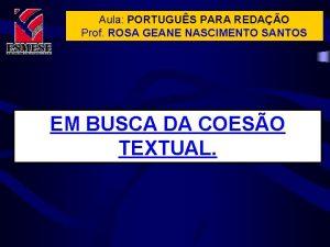 Aula PORTUGUS PARA REDAO Prof ROSA GEANE NASCIMENTO