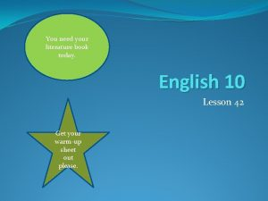You need your literature book today English 10