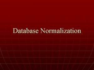 Database Normalization What is Normalization n Normalization allows