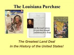 The Louisiana Purchase The Greatest Land Deal in