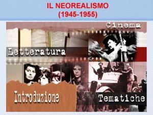 IL NEOREALISMO 1945 1955 Le origini Il termine