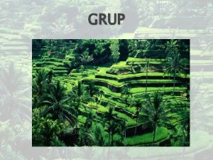 GRUP Grup Suatu cabang matematika yang mempelajari struktur