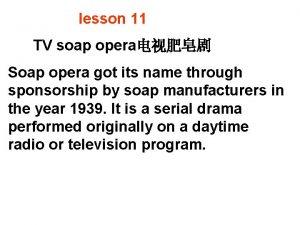 lesson 11 TV soap opera Soap opera got