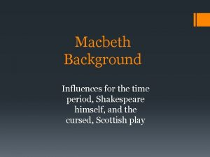 Macbeth Background Influences for the time period Shakespeare