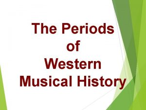 The Periods of Western Musical History What is