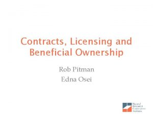 Contracts Licensing and Beneficial Ownership Rob Pitman Edna