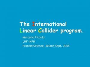 The International Linear Collider program Marcello Piccolo LNFINFN