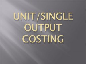 UNITSINGLE OUTPUT COSTING DIRECT MATERIAL DIRECT LABOUR DIRECT