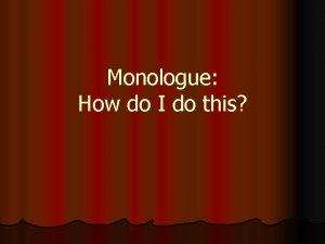 Monologue How do I do this Steps for