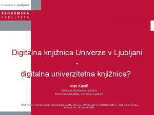 Digitalna knjinica Univerze v Ljubljani digitalna univerzitetna knjinica