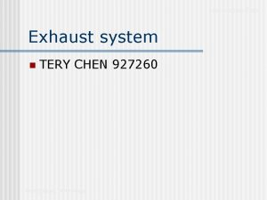 Presentation Title Exhaust system n TERY CHEN 927260