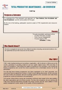 Course Outline TOTAL PRODUCTIVE MAINTENANCE AN OVERVIEW Half