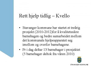 Rett hjelp tidlig Kvello Stavanger kommune har startet